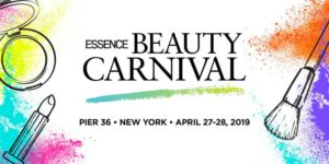 ESSENCE Beauty Carnival™, New York @ Pier 36 New York 299 South Street New York, NY 10002 United States | | |