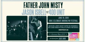 The Bowery Presents: Father John Misty and Jason Isbell & the 400 Unit BRIC Celebrate Brooklyn! Festival ALL AGES @ Prospect Park Bandshell - RAIN OR SHINE Prospect Park West and 9th St. Brooklyn, NY 11217 United States | | |