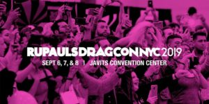 RuPaul's DragCon NYC 2019 by RuPaul's DragCon @ Jacob K. Javits Convention Center 655 West 34th Street New York, NY 10001 United States | | |