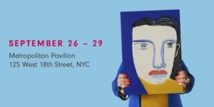 Affordable Art Fair NYC Fall 2019 by Affordable Art Fair NYC @ Metropolitan Pavilion 125 West 18th Street New York, NY 10011 United States | | |