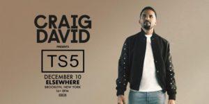 Craig David presents TS5 @ Elsewhere (Hall) PopGun Presents 16+ @ Elsewhere (Hall) 599 Johnson Avenue Brooklyn, NY 11237 United States | | |