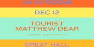 Tourist + Matthew Dear 18+ @ Great Hall - Avant Gardner 140 Stewart Ave Brooklyn, NY 11237 United States | | |