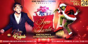 "Soca Santa ""King Ralph Appreciation Party"" by KING RALPH @ Maracas 121-08 Jamaica Avenue Queens, NY 11418 United States | | |"